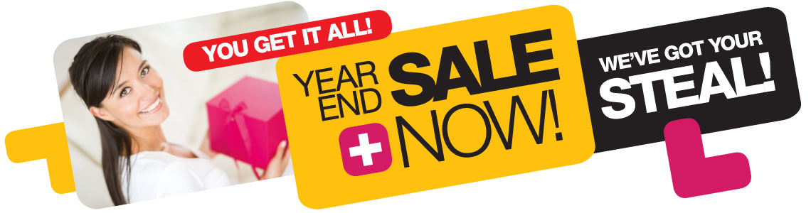 Year End Sale Now! You Get it All! We've Got Your Steal.