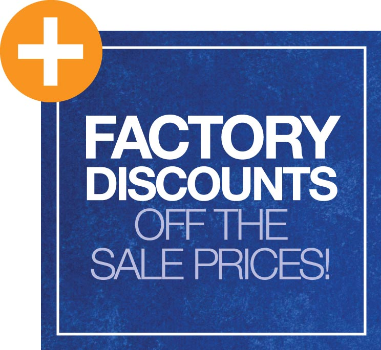 Factory Discounts Off the Sale Prices!