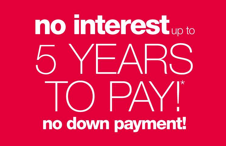 No Interest up to 5 Years to Pay!